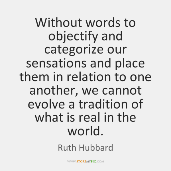 Without words to objectify and categorize our sensations and place them in ...