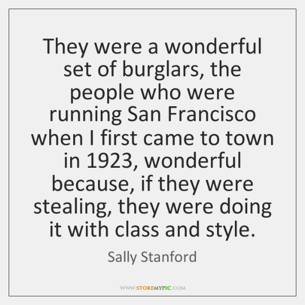 They were a wonderful set of burglars, the people who were running ...