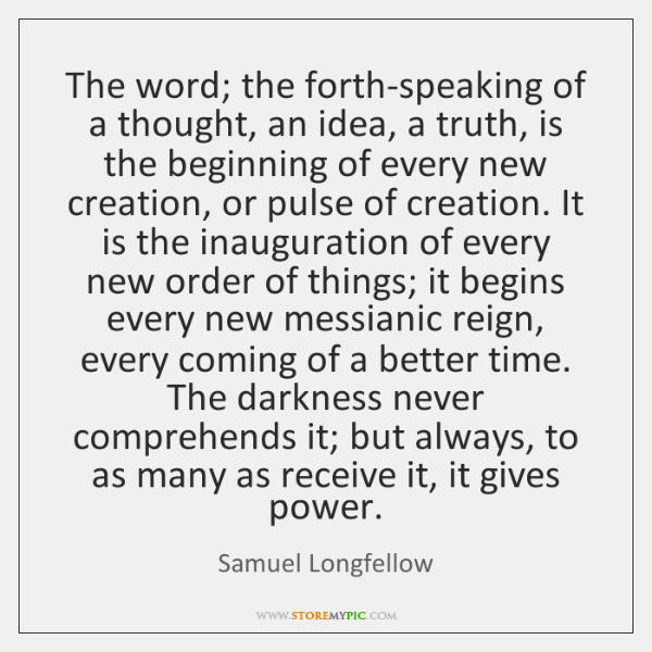 The word; the forth-speaking of a thought, an idea, a truth, is ...