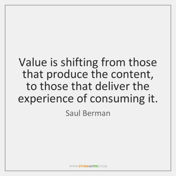 Value is shifting from those that produce the content, to those that ...