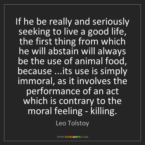 Leo Tolstoy: If he be really and seriously seeking to live a good...