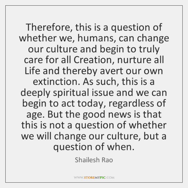 Therefore, this is a question of whether we, humans, can change our ...