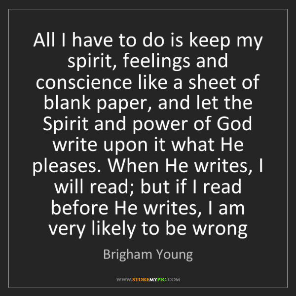 Brigham Young: All I have to do is keep my spirit, feelings and conscience...