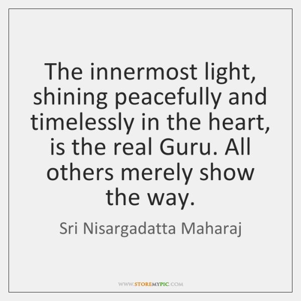The innermost light, shining peacefully and timelessly in the heart, is the ...