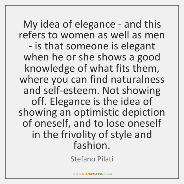 My idea of elegance - and this refers to women as well ...