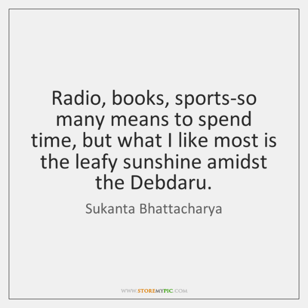 Radio, books, sports-so many means to spend time, but what I like ...