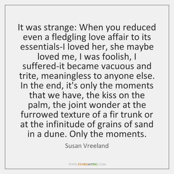 It was strange: When you reduced even a fledgling love affair to ...