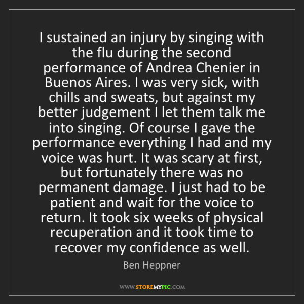 Ben Heppner: I sustained an injury by singing with the flu during...