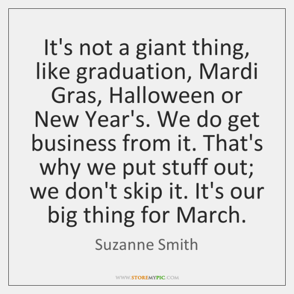 It's not a giant thing, like graduation, Mardi Gras, Halloween or New ...