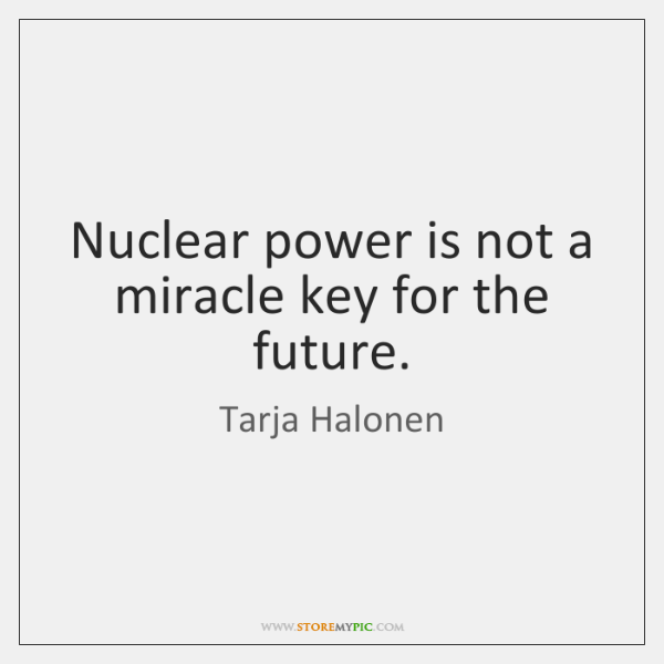 Nuclear power is not a miracle key for the future.