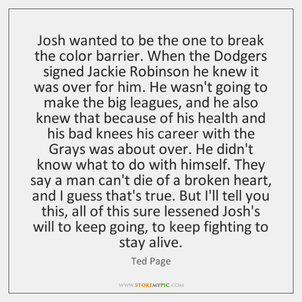 Josh wanted to be the one to break the color barrier. When ...