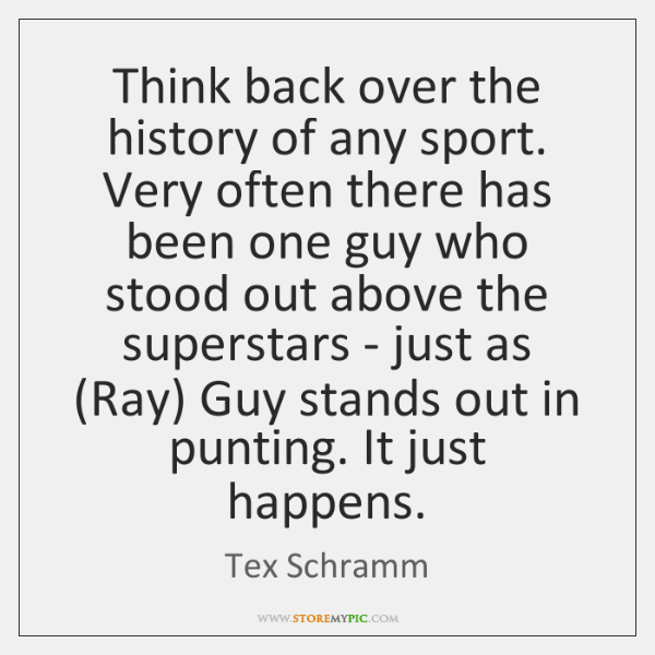 Think back over the history of any sport. Very often there has ...