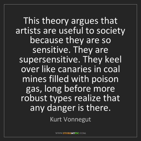 Kurt Vonnegut: This theory argues that artists are useful to society...