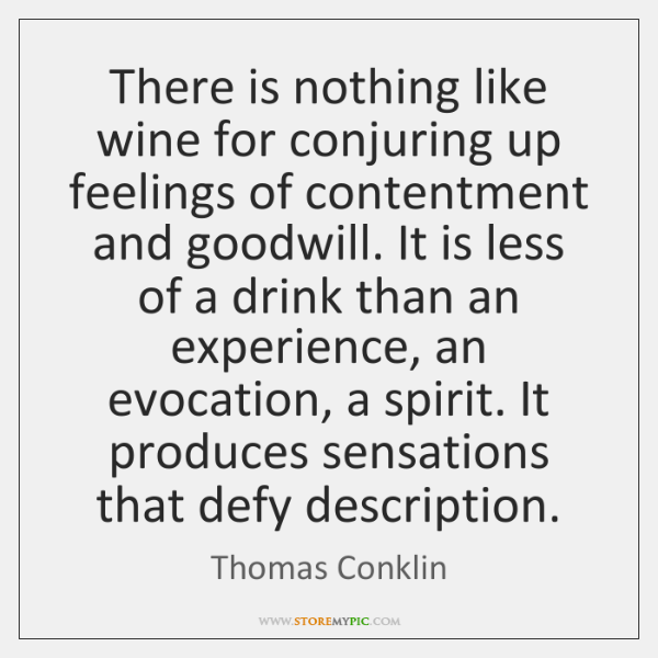 There is nothing like wine for conjuring up feelings of contentment and ...