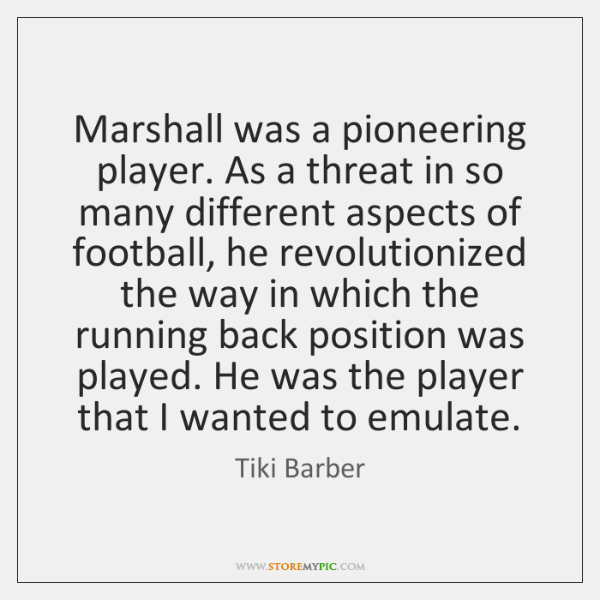 Marshall was a pioneering player. As a threat in so many different ...