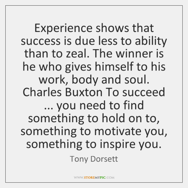 Experience shows that success is due less to ability than to zeal. ...