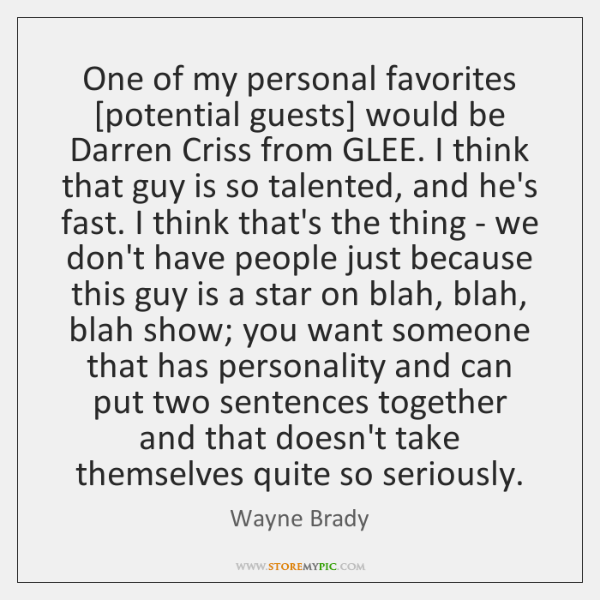One of my personal favorites [potential guests] would be Darren Criss from ...