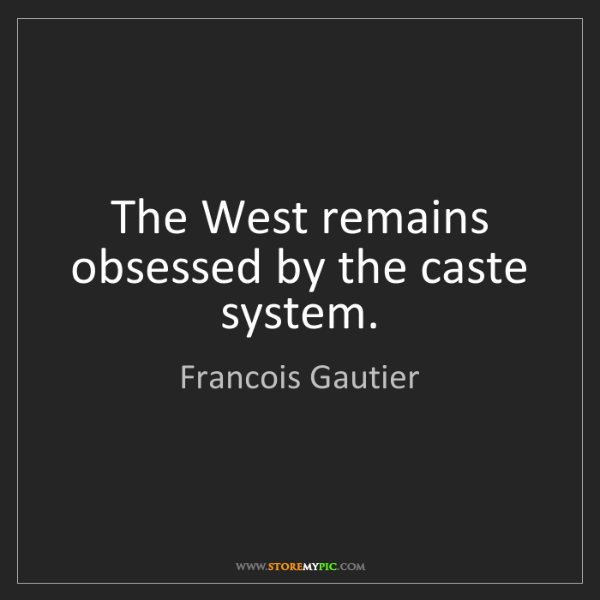 Francois Gautier: The West remains obsessed by the caste system.