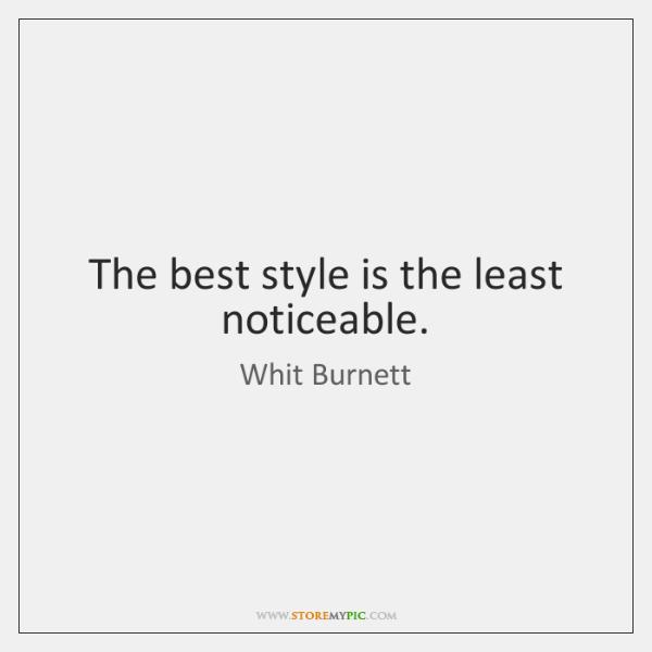 The best style is the least noticeable.