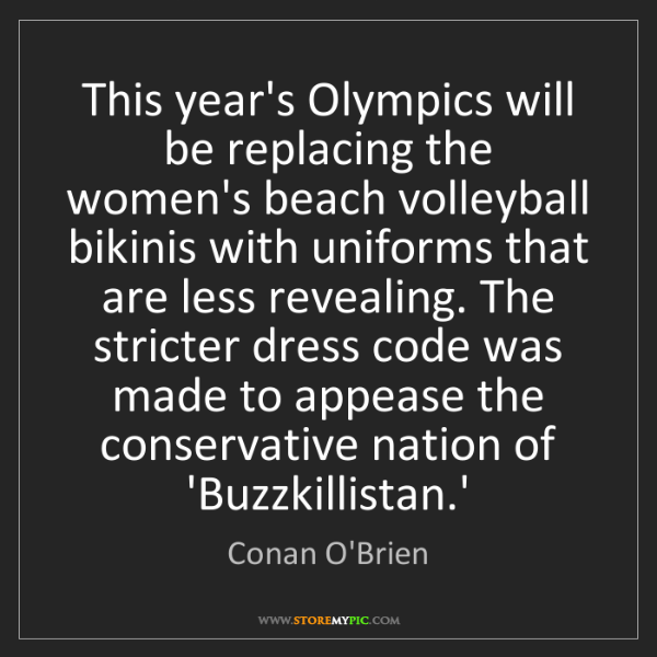Conan O'Brien: This year's Olympics will be replacing the women's beach...