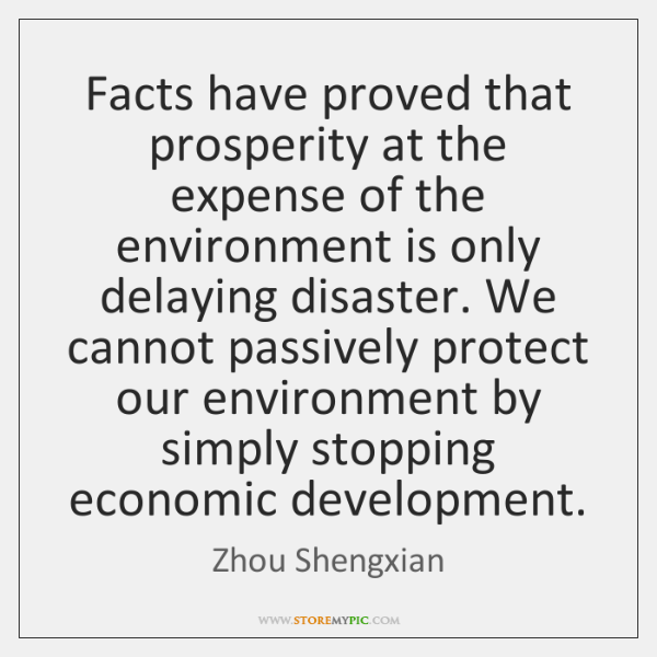 Facts have proved that prosperity at the expense of the environment is ...