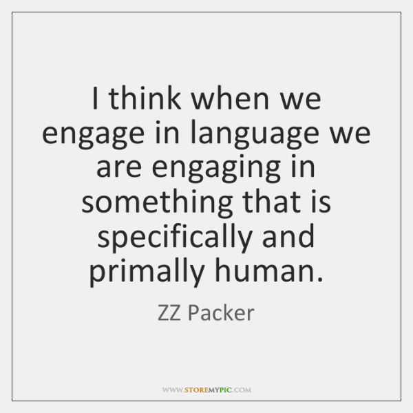 I think when we engage in language we are engaging in something ...