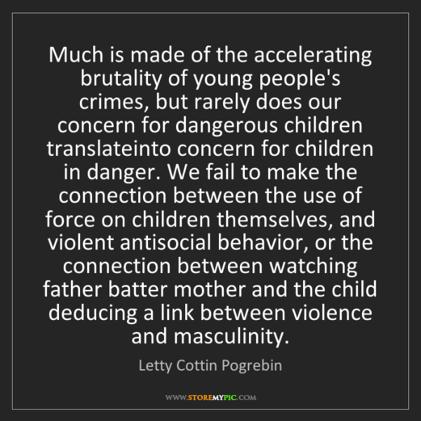Letty Cottin Pogrebin: Much is made of the accelerating brutality of young people's...