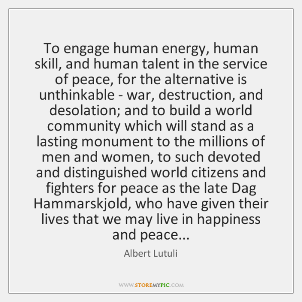 To engage human energy, human skill, and human talent in the service ...