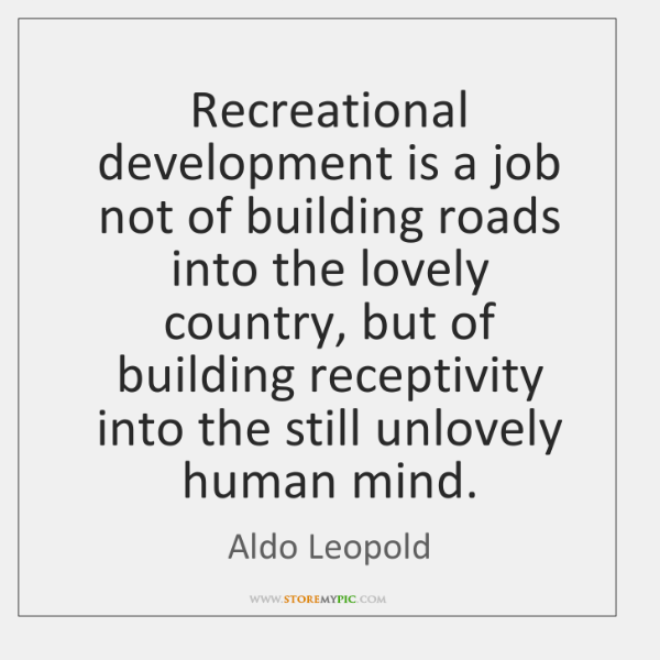 Recreational development is a job not of building roads into the lovely ...