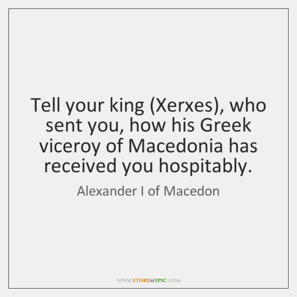 Tell your king (Xerxes), who sent you, how his Greek viceroy of ...