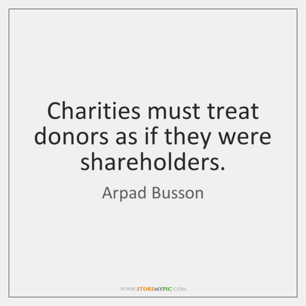 Charities must treat donors as if they were shareholders.