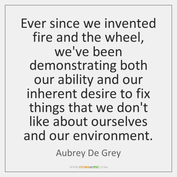 Ever since we invented fire and the wheel, we've been demonstrating both ...
