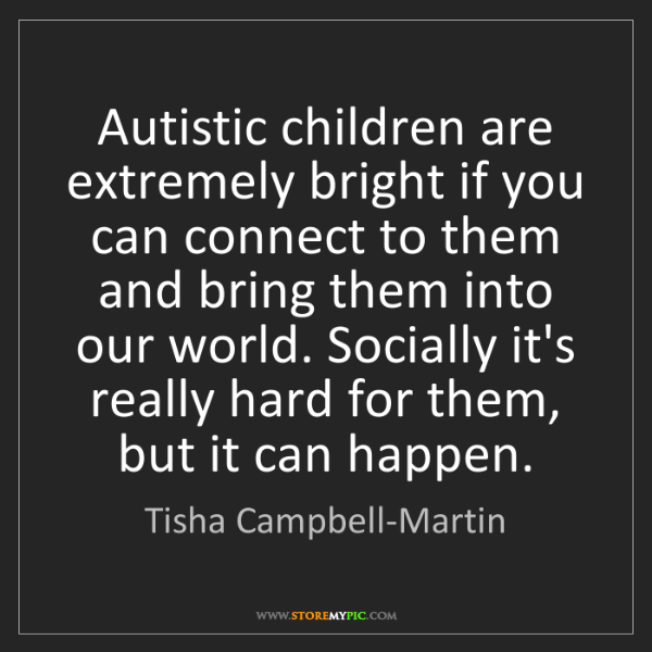 Tisha Campbell-Martin: Autistic children are extremely bright if you can connect...
