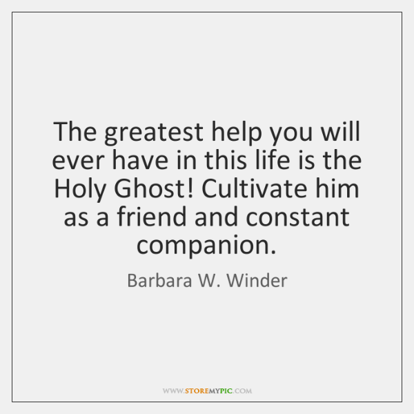 The greatest help you will ever have in this life is the ...