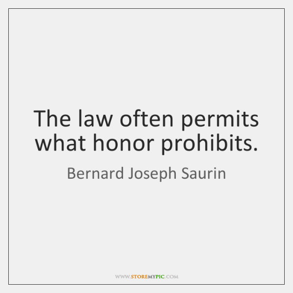 The law often permits what honor prohibits.
