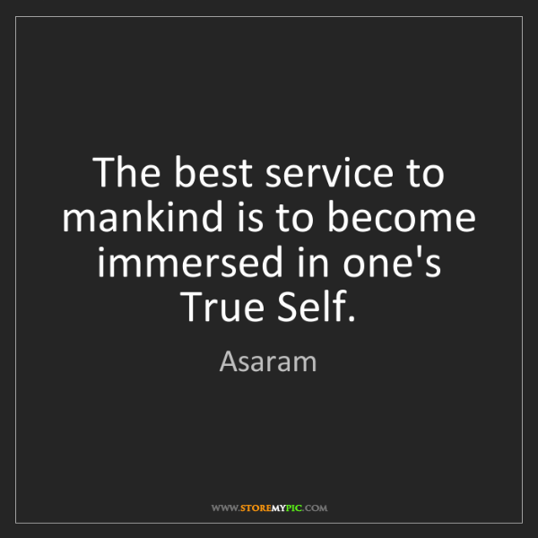 Asaram: The best service to mankind is to become immersed in...
