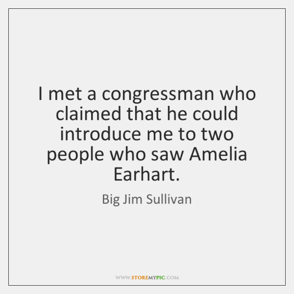 I met a congressman who claimed that he could introduce me to ...