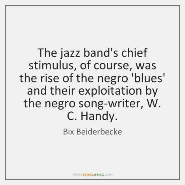 The jazz band's chief stimulus, of course, was the rise of the ...
