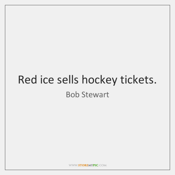 Red ice sells hockey tickets.