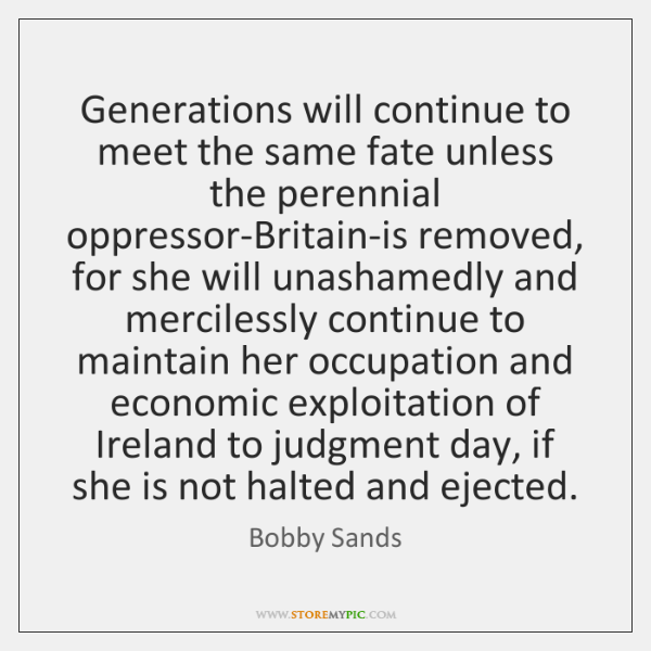Generations will continue to meet the same fate unless the perennial oppressor-Britain-is ...