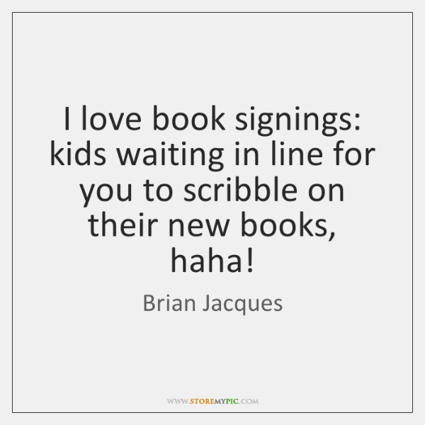 I love book signings: kids waiting in line for you to scribble ...
