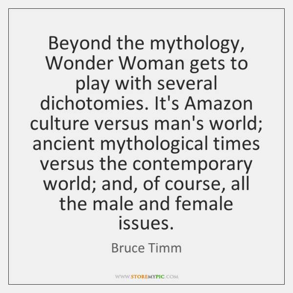 Beyond the mythology, Wonder Woman gets to play with several dichotomies. It's ...