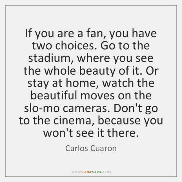 If you are a fan, you have two choices. Go to the ...