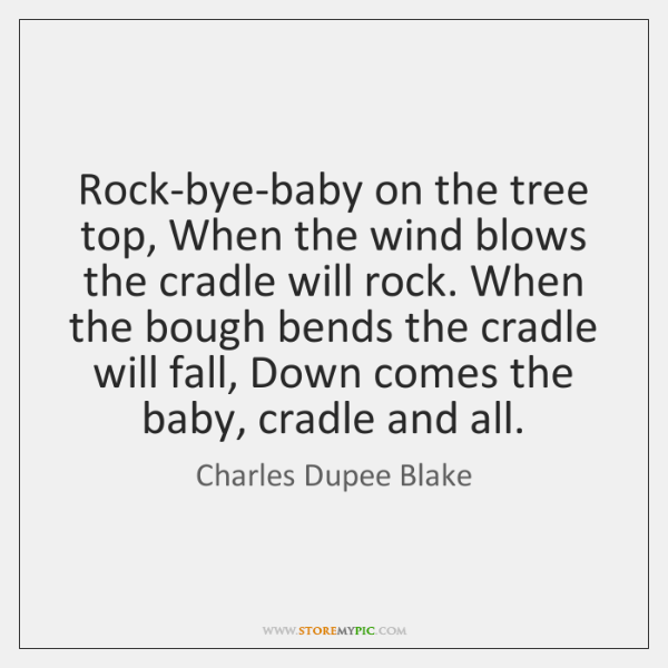Rock-bye-baby on the tree top, When the wind blows the cradle will ...