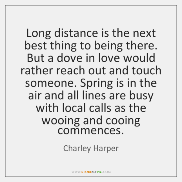 Long distance is the next best thing to being there. But a ...