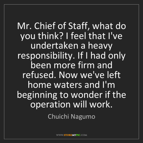 Chuichi Nagumo: Mr. Chief of Staff, what do you think? I feel that I've...