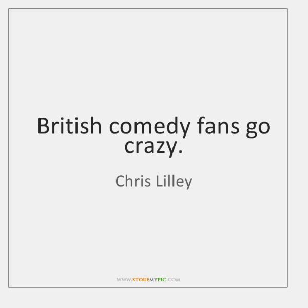 British comedy fans go crazy.