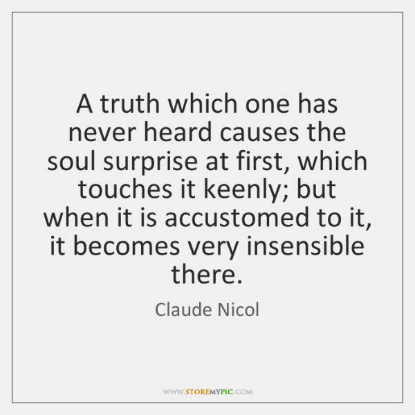 A truth which one has never heard causes the soul surprise at ...