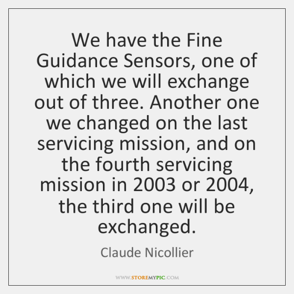 We have the Fine Guidance Sensors, one of which we will exchange ...