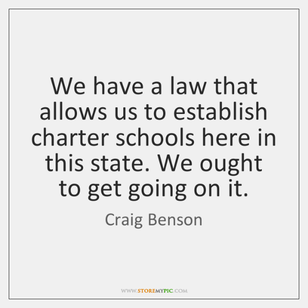 We have a law that allows us to establish charter schools here ...
